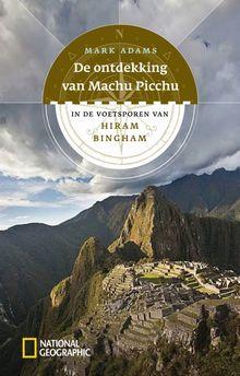De ontdekking van Machu Picchu – Mark Adams