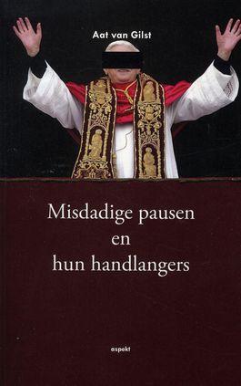 'Misdadige pausen en hun handlangers' - Aat van Gilst