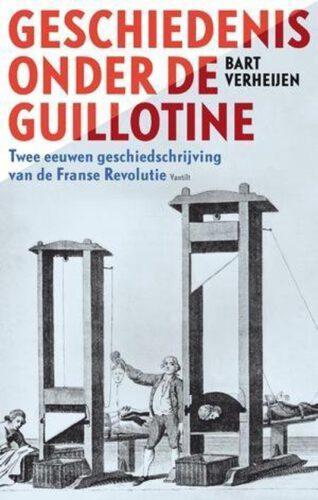 Geschiedenis onder de guillotine - Bart Verheijen