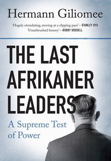 The Last Afrikaner Leaders - Hermann Giliomee