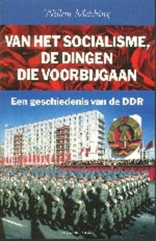 Van Het Socialisme, De Dingen Die Voorbijgaan een geschiedenis van de DDR