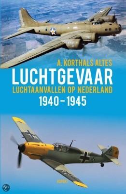 Luchtgevaar. Luchtaanvallen op Nederland 1940-1945