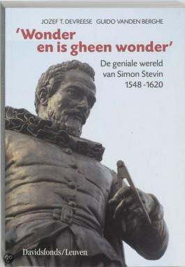 'Wonder en is gheen wonder'. De geniale wereld van Simon Stevin. 1548-1620