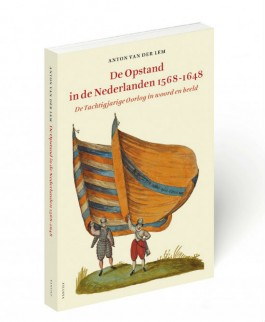 De opstand in de Nederlanden 1568-1648 – Anton van der Lem