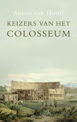 Keizers van het Colosseum – Anton van Hooff