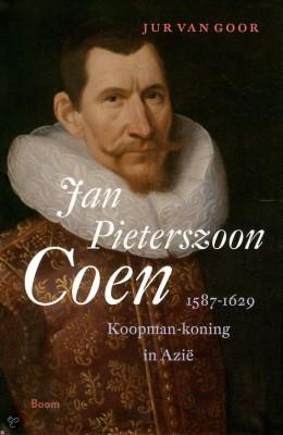 Jan Pieterszoon Coen 1587-1629 - Jur van Goor