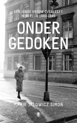 Ondergedoken. Een jonge vrouw overleeft in Berlijn, 1940-1945