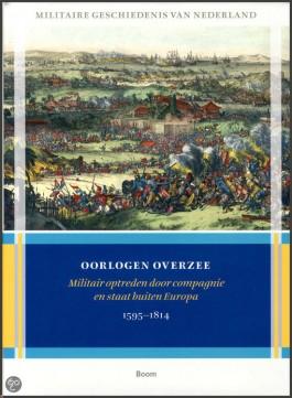 Oorlogen overzee. Militair optreden door compagnie en staat buiten Europa 1595-1814