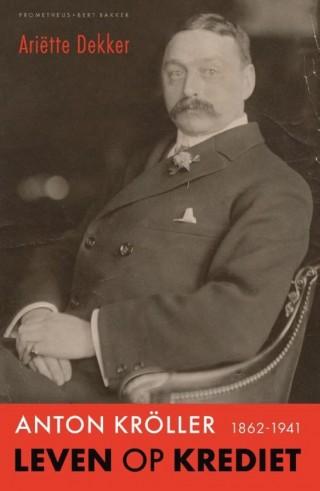 Leven op krediet - Anton Kröller (1862-1941)