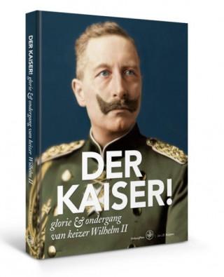 Der Kaiser! Glorie & ondergang van keizer Wilhelm II
