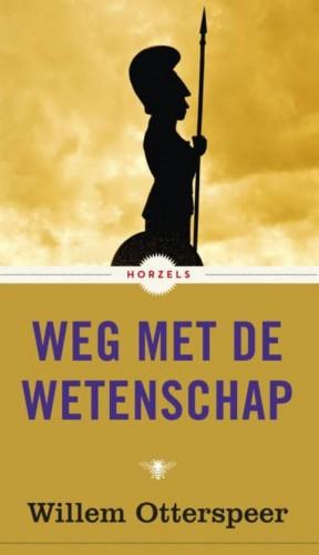 Weg met de wetenschap - Willem Otterspeer