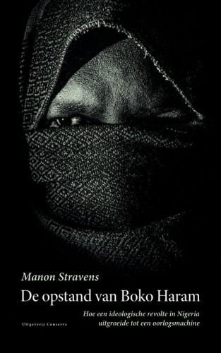 De opstand van Boko Haram - Hoe een ideologische revolte in Nigeria uitgroeide tot een oorlogsmachine (Manon Stravens)