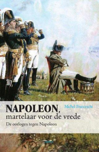 Napoleon, martelaar voor de vrede - De oorlogen tegen Napoleon