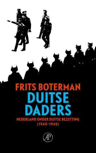 Duitse daders. De jodenvervolging en de nazificatie van Nederland - Frits Boterman