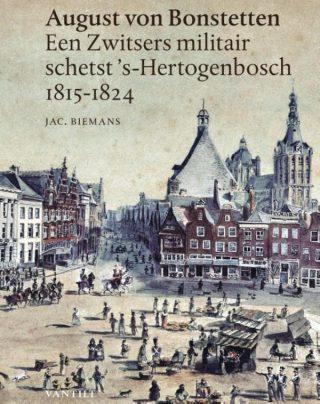 August von Bonstetten - Een Zwitsers militair schetst 's-Hertogenbosch 1815-1824