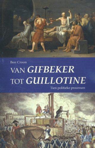Van Gifbeker tot Guillotine - Tien politieke processen