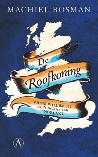 De Roofkoning - Prins Willem III en de invasie van Engeland