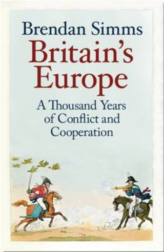 Britain's Europe - A Thousand Years of Conflict and Cooperation