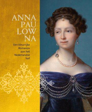 Anna Paulowna (1795-1865) - Een kleurrijke Romanov aan het Nederlandse hof