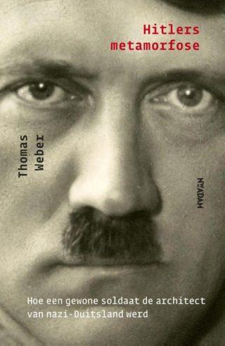 Hitlers metamorfose  Hoe een gewone soldaat de architect van nazi-Duitsland werd