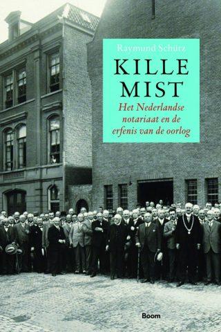 Kille mist  Het Nederlandse notariaat en de erfenis van de oorlog