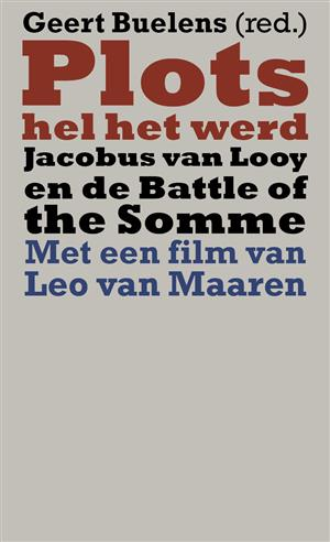 Plots hel het werd. Jacobus van Looy en de Battle of the Somme