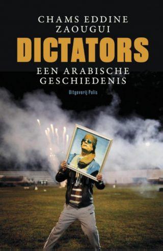 Dictators. Een Arabische geschiedenis