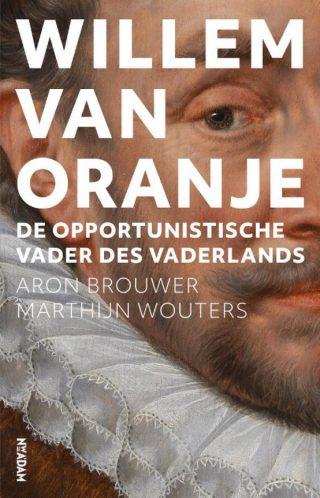 Willem van Oranje. De opportunistische Vader des Vaderlands