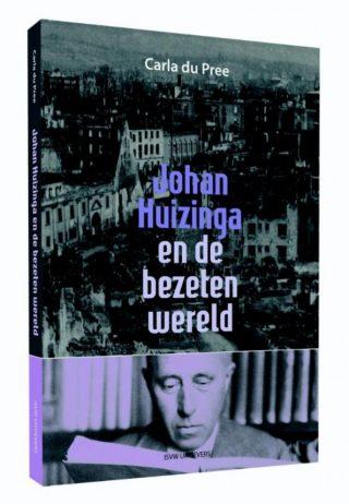 Johan Huizinga en de bezeten wereld - Carla du Pree