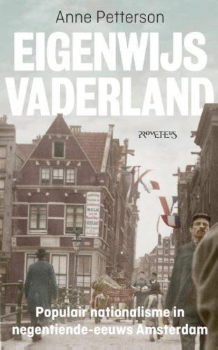 Eigenwijs vaderland  Populair nationalisme in negentiende-eeuws Amsterdam
