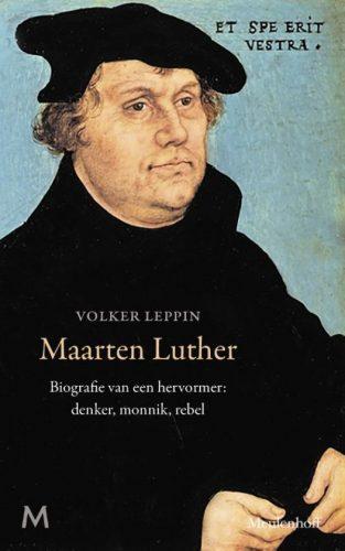 Maarten Luther. Biografie van een hervormer: denker, monnik, rebel