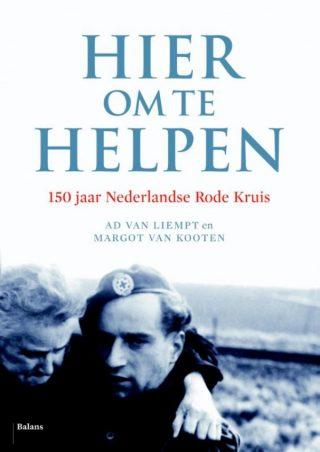 Hier om te helpen - 150 jaar Nederlandse Rode Kruis