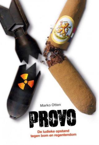 Provo - De ludieke opstand tegen bom en regentendom