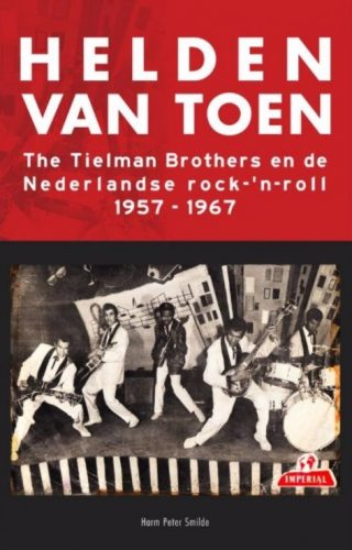 Helden van toen - The Tielman Brothers en de Nederlandse rock-'n-roll 1957-1967