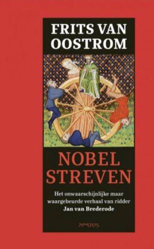 Nobel streven - Het onwaarschijnlijke maar waargebeurde verhaal van ridder Jan van Brederode (Frits van Oostrom)