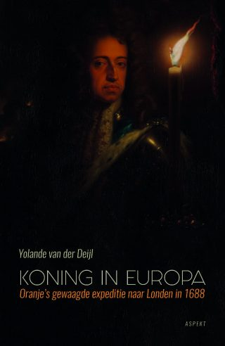 Koning in Europa Oranjes gewaagde expeditie naar London in 1688