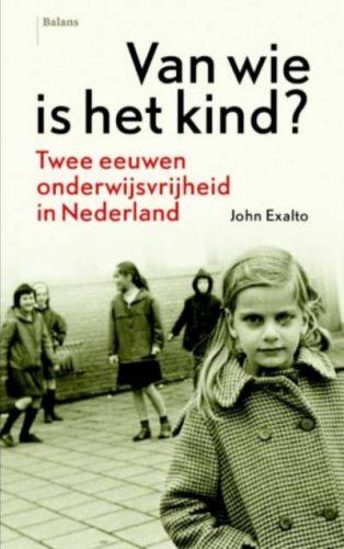 Van wie is het kind - Twee eeuwen onderwijsvrijheid in Nederland