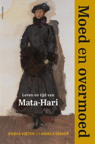 Moed en overmoed Leven en tijd van Mata-Hari