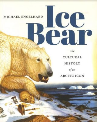 Ice Bear - The Cultural History of an Arctic Icon (Collectie Scheepvaartmuseum)