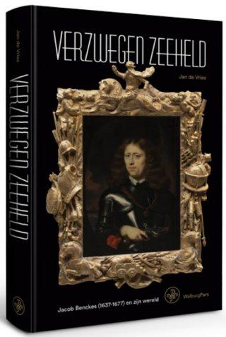 Verzwegen Zeeheld Jacob Benckes (1637-1677) en zijn wereld