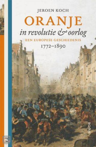 Oranje in revolutie en oorlog - Jeroen Koch