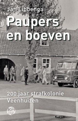 Paupers en boeven 200 Jaar strafkolonie Veenhuizen