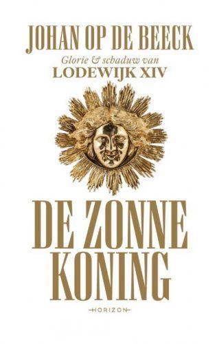 De Zonnekoning. Glorie en schaduw van Lodewijk XIV - Johan Op de Beeck  (€34.99)
