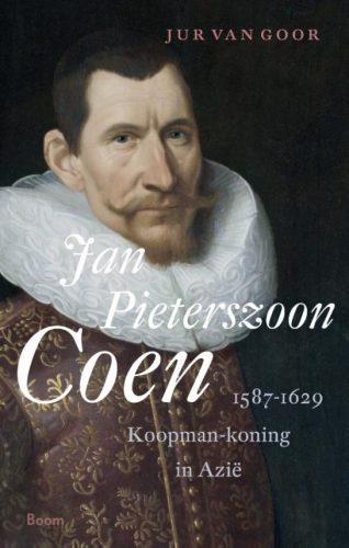 Jan Pieterszoon Coen 1587-1629 Koopman-koning in Azië
