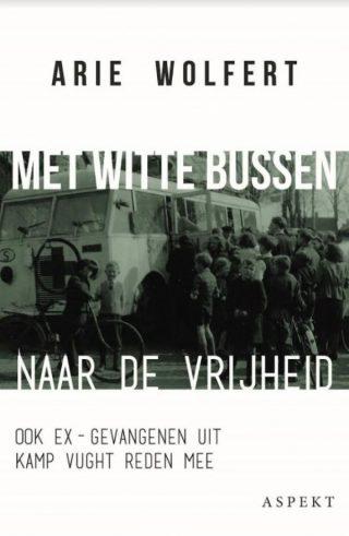 Met witte bussen naar de vrijheid - Arie Wolfert