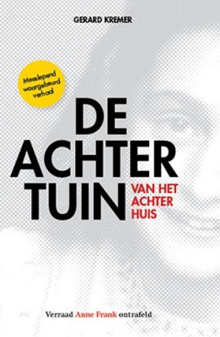 De achtertuin van het Achterhuis Verraad Anne Frank ontrafeld