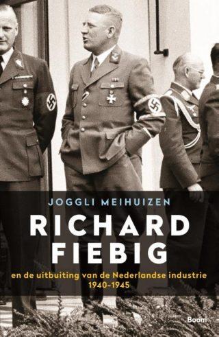 Richard Fiebig En de uitbuiting van de Nederlandse industrie 1940-1945