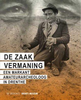 De zaak Vermaning Over een markant amateurarcheoloog in Drenthe