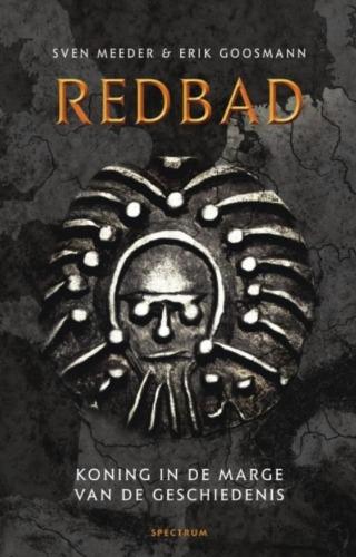 Redbad. Koning in de marge van de geschiedenis - Het boek van Sven Meeder en Erik Goosmann