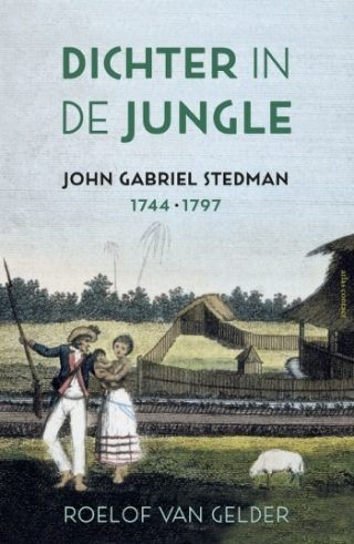Dichter in de jungle John Gabriel Stedman (1744-1797)